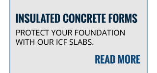 INSULATED CONCRETE FORMS | PROTECT YOUR FOUNDATION WITH OUR ICF SLABS | READ MORE