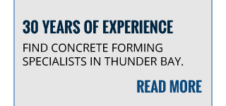 30 YEARS OF EXPERIENCE | FIND CONCRETE FORMING SPECIALIST IN THUNDER BAY | READ MORE